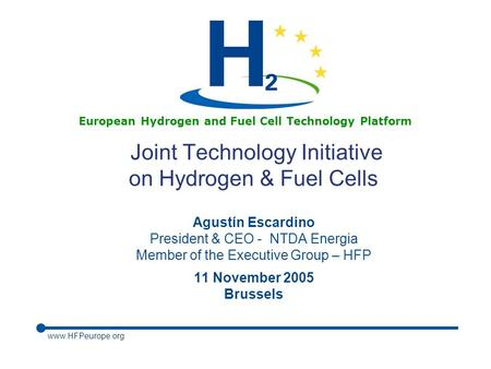 Www.HFPeurope.org European Hydrogen and Fuel Cell Technology Platform Joint Technology Initiative on Hydrogen & Fuel Cells Agustín Escardino President.