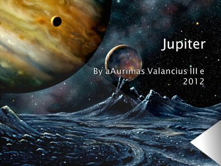  Jupiter is the fifth planet from the Sun and the largest planet within the Solar System.  Jupiter has the largest planetary atmosphere in the Solar.