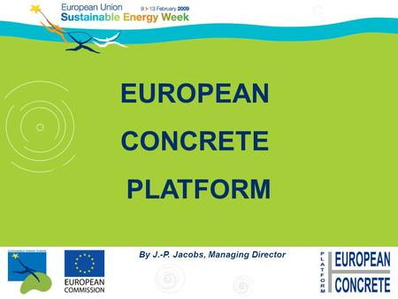 EUROPEAN CONCRETE PLATFORM By J.-P. Jacobs, Managing Director.
