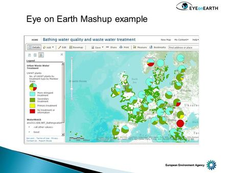 Eye on Earth Mashup example. Create and share maps Add map layers from different sources 'mashed' into one map Translate complex scientific data into.