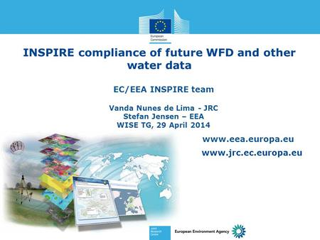 Www.jrc.ec.europa.eu Serving society Stimulating innovation Supporting legislation INSPIRE compliance of future WFD and other water data EC/EEA INSPIRE.