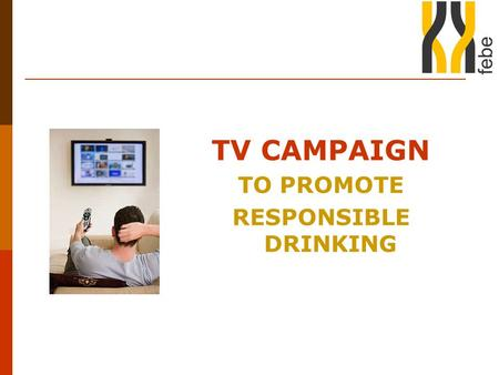 TV CAMPAIGN TO PROMOTE RESPONSIBLE DRINKING. Background  Website www.consumo-responsable.com www.consumo-responsable.com launched in January 2008 to.