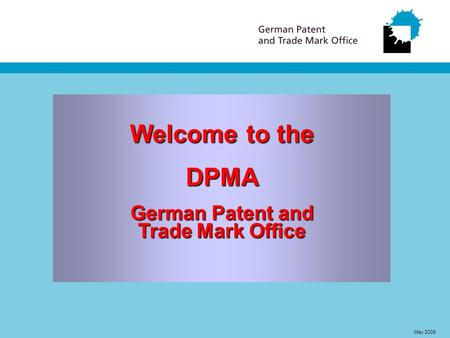 Welcome to the DPMA German Patent and Trade Mark Office May 2008.