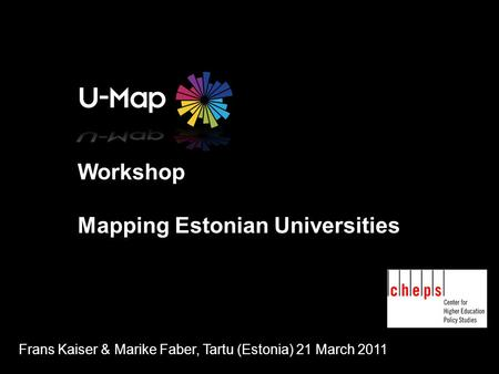 Workshop Mapping Estonian Universities Frans Kaiser & Marike Faber, Tartu (Estonia) 21 March 2011.