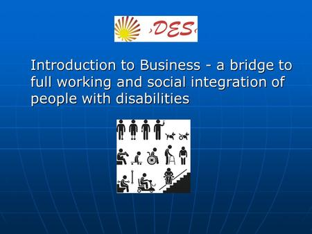 Introduction to Business - a bridge to full working and social integration of people with disabilities.
