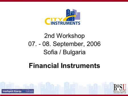 2nd Workshop 07. - 08. September, 2006 Sofia / Bulgaria Financial Instruments.