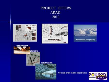 You can trust in our experience development planning construction We developed each property PROJECT OFFERS ARAD 2010.