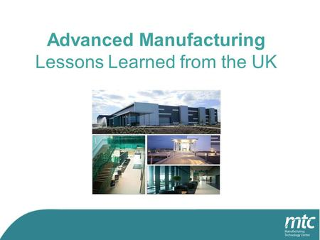 Advanced Manufacturing Lessons Learned from the UK.