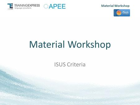 Material Workshop ISUS Criteria. Material Workshop Syllabus Levels: Each language has 9 levels (L1 - L9). Units: Each level is composed of the following.