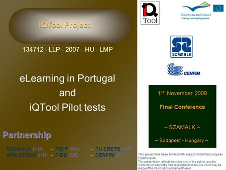 iQTool Project 134712 - LLP - 2007 - HU - LMP eLearning in Portugal and iQTool Pilot tests Partnership SZÁMALK (HU)-TISIP (NO) -TU CRETE (GR) MTA SZTAKI.
