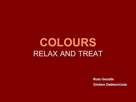 COLOURS RELAX AND TREAT Ruta Gecaite Gintare Dabkeviciute.