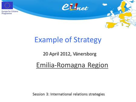 Example of Strategy 20 April 2012, Vänersborg Session 3: International relations strategies Emilia-Romagna Region.