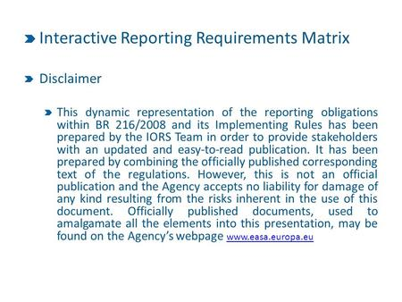 Interactive Reporting Requirements Matrix Disclaimer This dynamic representation of the reporting obligations within BR 216/2008 and its Implementing Rules.
