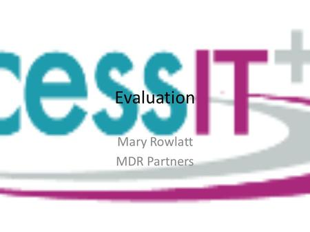 Evaluation Mary Rowlatt MDR Partners. Definition of project evaluation Evaluation focuses on whether the project was effective, achieved its objectives,