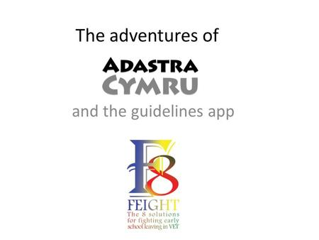 The adventures of and the guidelines app. Adastra's responsibilities in FEIGHT: 1.Editing the project's published outcomes: website, training documents,