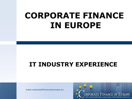 CORPORATE FINANCE IN EUROPE IT INDUSTRY EXPERIENCE.