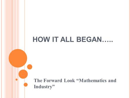 "HOW IT ALL BEGAN….. The Forward Look ""Mathematics and Industry"""