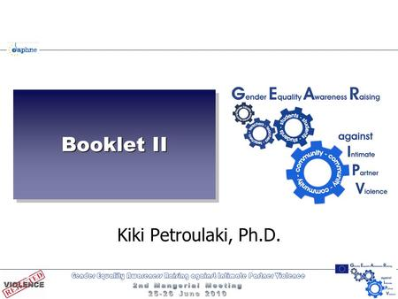 "Booklet II Kiki Petroulaki, Ph.D.. Guidelines for Conducting a ""GEAR against IPV"" Teachers' Seminar  Booklet's II aims  Direct Aim: Guide ~ uniform."