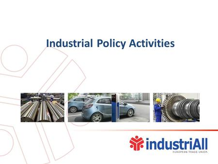 Industrial Policy Activities. Our view on IP Industrial Policy is the process of cooperation between the public and private sector in fields of strategic.