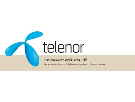 Net neutrality conference - EP Harald Krohg, Director Wholesale & Regulatory, Telenor Norway.