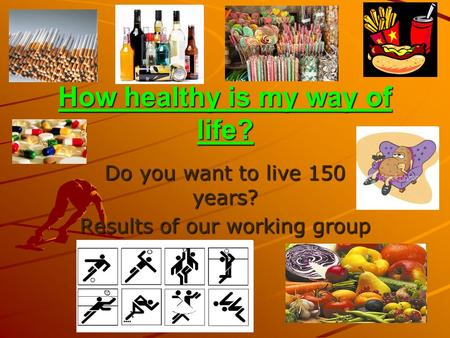 How healthy is my way of life? Do you want to live 150 years? Results of our working group.