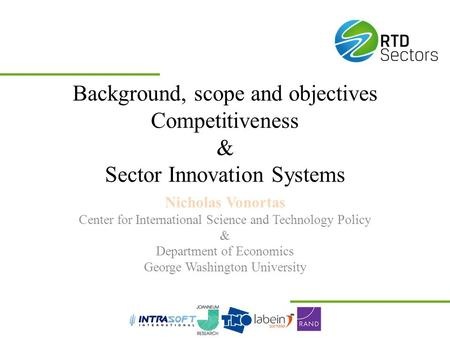 Background, scope and objectives Competitiveness & Sector Innovation Systems Nicholas Vonortas Center for International Science and Technology Policy &