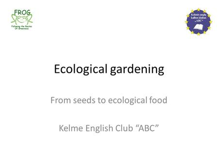 "Ecological gardening From seeds to ecological food Kelme English Club ""ABC"""