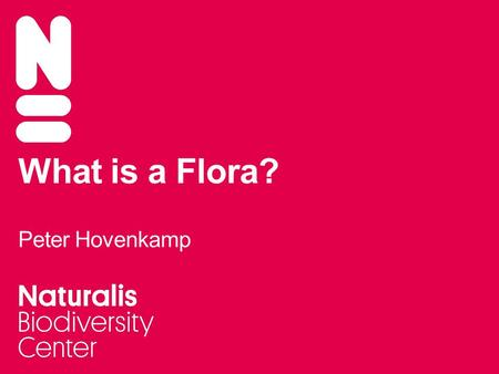 What is a Flora? Peter Hovenkamp. What is not a Flora? Labwork/ecology paper Species selection on non-taxonomic criteria No identification tool Character.