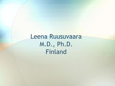 Leena Ruusuvaara M.D., Ph.D. Finland. Same goal Healthy young Adults Children Different approach guided by religion, culture, tradition and economy.