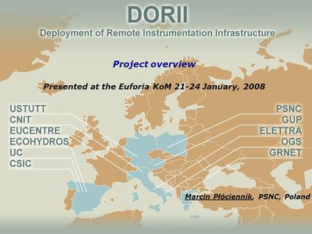 1 Project overview Presented at the Euforia KoM 21-24 January, 2008 Marcin Płóciennik, PSNC, Poland.