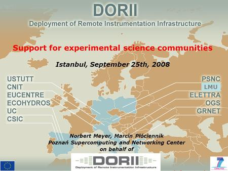 EGEE 08, Istanbul, September 25th, 2008 1 Support for experimental science communities Istanbul, September 25th, 2008 Norbert Meyer, Marcin Płóciennik.