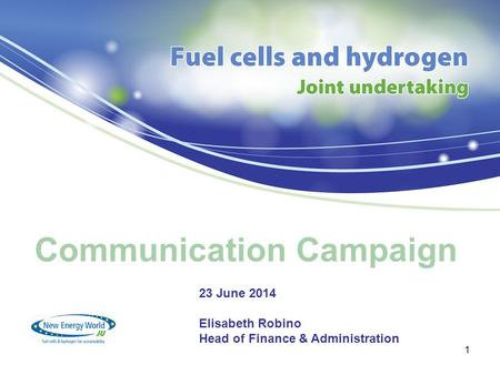 Communication Campaign 1 23 June 2014 Elisabeth Robino Head of Finance & Administration.