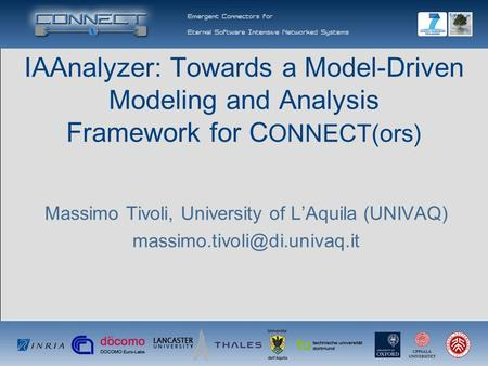 IAAnalyzer: Towards a Model-Driven Modeling and Analysis Framework for C ONNECT(ors) Massimo Tivoli, University of L'Aquila (UNIVAQ)