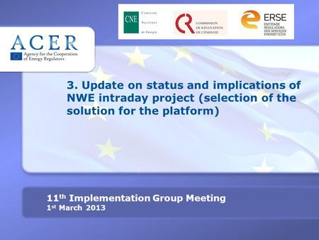 3. Update on status and implications of NWE intraday project (selection of the solution for the platform) 11 th Implementation Group Meeting 1 st March.