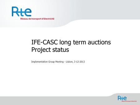 IFE-CASC long term auctions Project status Implementation Group Meeting - Lisbon, 3-12-2013.