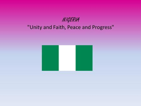 NIGERIA Unity and Faith, Peace and Progress. With around 174 million inhabitants, Nigeria is the most populous country in Africa and the seventh most.