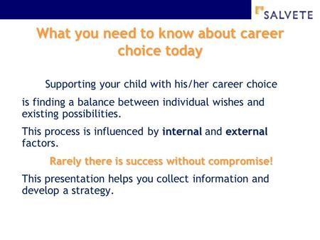 What you need to know about career choice today Supporting your child with his/her career choice is finding a balance between individual wishes and existing.