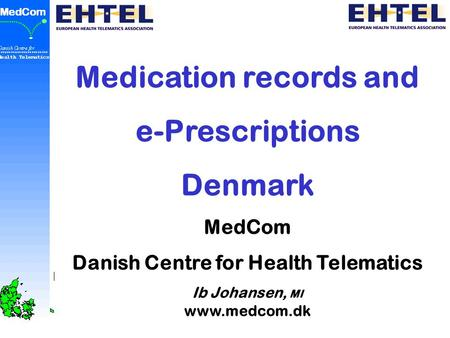 Medication records and e-Prescriptions Denmark MedCom Danish Centre for Health Telematics Ib Johansen, MI www.medcom.dk.