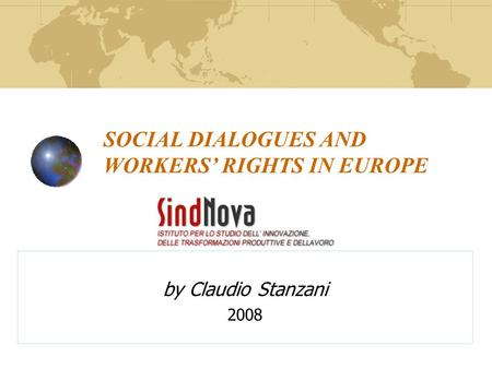 SOCIAL DIALOGUES AND WORKERS' RIGHTS IN EUROPE by Claudio Stanzani 2008.