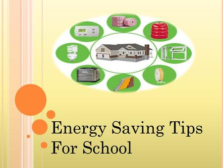 Energy Saving Tips For School. In Turkey today, 55 percent of our schools are more than 30 years old. Most of them need to be modernized and upgraded.