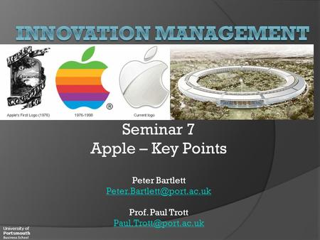 University of Portsmouth Business School Seminar 7 Apple – Key Points Peter Bartlett Prof. Paul Trott The.