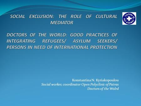 Konstantina N. Kyriakopoulou Social worker, coordinator Open Polyclinic of Patras Doctors of the Wolrd.