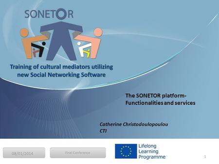 08/01/2014 1 Final Conference The SONETOR platform- Functionalities and services Catherine Christodoulopoulou CTI.