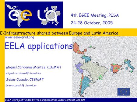 4th EGEE Meeting, PISA 24-28 October, 2005 E-Infraestructure shared between Europe and Latin America Miguel Cárdenas Montes, CIEMAT