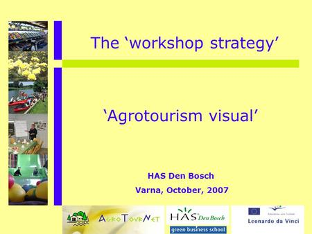 'Agrotourism visual' HAS Den Bosch Varna, October, 2007 The 'workshop strategy'