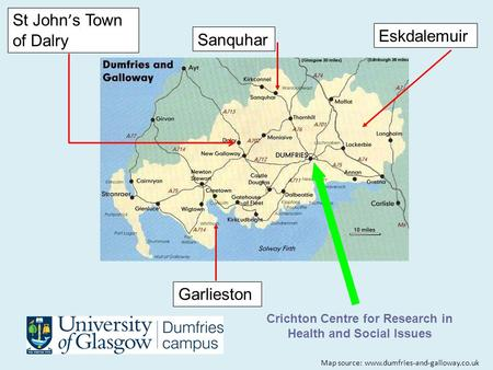 Crichton Centre for Research in Health and Social Issues Eskdalemuir Garlieston Sanquhar St John ' s Town of Dalry Map source: www.dumfries-and-galloway.co.uk.