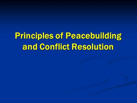 Principles of Peacebuilding and Conflict Resolution.