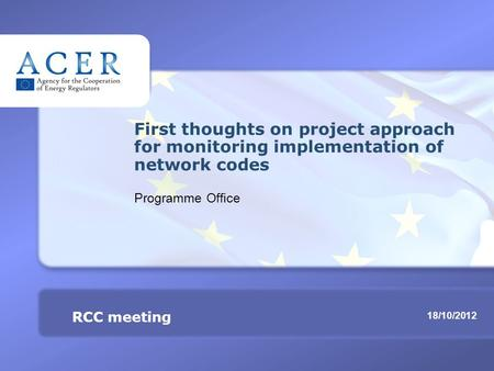 RCC meeting Monitoring implementation of network codes TITRE 18/10/2012 RCC meeting First thoughts on project approach for monitoring implementation of.