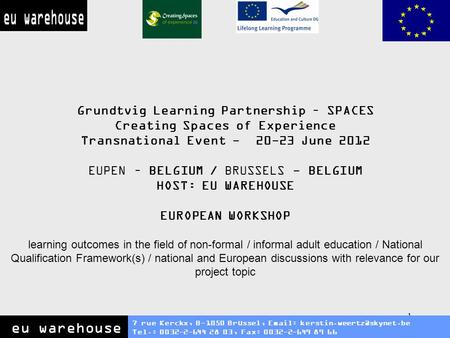 1 Grundtvig Learning Partnership – SPACES Creating Spaces of Experience Transnational Event - 20-23 June 2012 EUPEN – BELGIUM / BRUSSELS - BELGIUM HOST:
