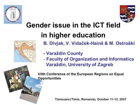 Gender issue in the ICT field in higher education B. Divjak, V. Vidaček-Hainš & M. Ostroški - Varaždin County - Faculty of Organization and Informatics.